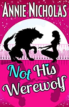 Not his Werewolf: Paranormal Romantic Comedy (Not This Series Book 2) by [Annie Nicholas]
