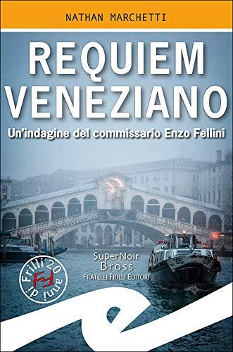 Requiem Veneziano: Un'indagine del commissario Enzo Fellini di [Nathan Marchetti]