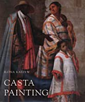 Casta Painting: Images of Race in Eighteenth-Century Mexico by Ilona Katzew(2005-09-21)