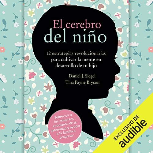 El Cerebro del Niño (Narración en Castellano) [The Brain of the Child]: 12 Estrategias Revolucionarias para Cultivar la M...