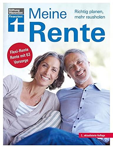 Meine Rente: Finanzieller Übergang in den Ruhestand - Fragen zur Grundrente, Gesetzesänderungen - Mit Tabelle und Checklisten: Richtig planen, mehr rausholen