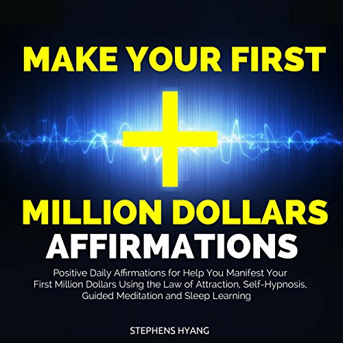 Make Your First Million Dollars Affirmations     Positive Daily Affirmations for Help You Manifest Your First Million Dollars Using the Law of Attraction, Self-Hypnosis, Guided Meditation              By:                                                                                                                                 Stephens Hyang                               Narrated by:                                                                                                                                 Robert Gazy                      Length: 45 mins     6 ratings     Overall 4.8