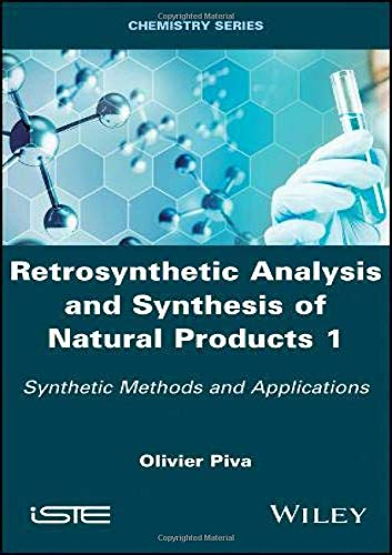 Retrosynthetic Analysis and Synthesis of Natural Products 1: Synthetic Methods and Applications (Retrosynthetic Analysis and Synthesis of Natural Products: Chemistry)