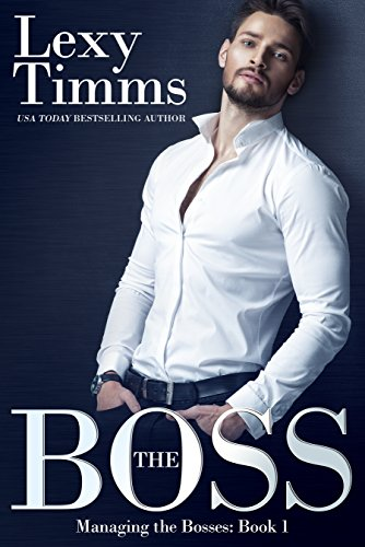 The Boss: (Billionaire Romance) (Managing the Bosses Book 1)