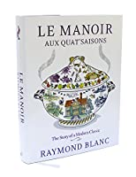 Le Manoir Aux Quat'saisons: The Story of a Modern Classic