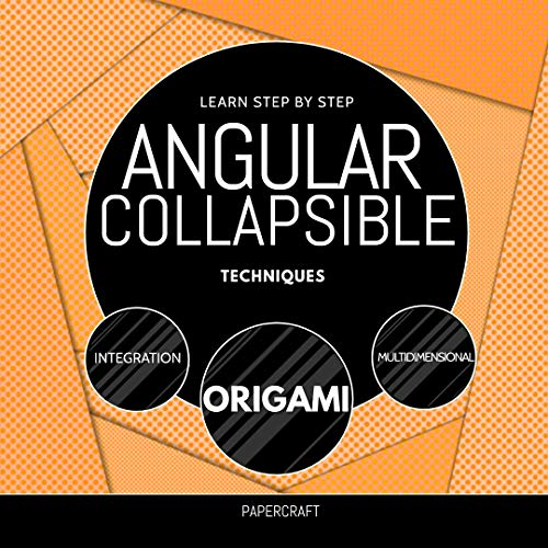 Learn Step By Step Angular Collapsible Techniques: Integration, Origami, Multidimensional (English Edition)