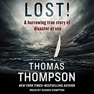 Lost!     A Harrowing True Story of Disaster at Sea              Written by:                                                                                                                                 Thomas Thompson                               Narrated by:                                                                                                                                 Shawn Compton                      Length: 6 hrs and 40 mins     Not rated yet     Overall 0.0