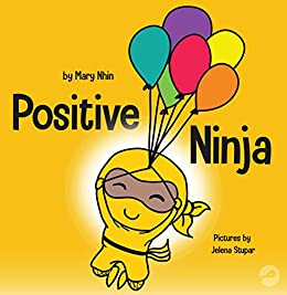 Positive Ninja: A Children's Book About Mindfulness and Managing Negative Emotions and Feelings (Ninja Life Hacks 3) by [Mary Nhin, Jelena Stupar]