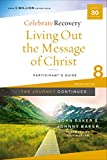 Living Out the Message of Christ: The Journey Continues, Participant's Guide 8: A Recovery Program Based on Eight Principles from the Beatitudes (Celebrate Recovery) (English Edition)