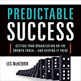 Predictable Success: Getting Your Organization on the Growth Track -...