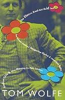 The Electric Kool-aid Acid Test/The Kandy Kolored Tangerine Flake Streamline Baby/Radical Chic & Mau Mauing the Flak Catchers 0965079929 Book Cover