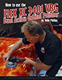 Autogeek Mike Phillips' How to use The Flex XC3401 VRG Dual Action Orbital Polisher Paperback Book