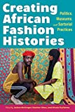 Creating African Fashion Histories: Politics, Museums, and...
