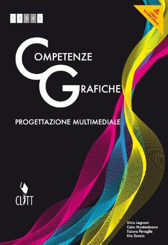 Competenze grafiche. Progettazione multimediale. Per le Scuole superiori. Con e-book. Con espansione online
