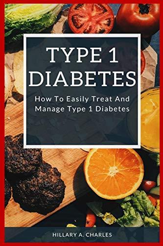 Type 1 Diabetes: How to Easily Treat and Manage Type 1 Diabetes