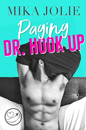 Paging Dr. Hook Up: A Swoony Romantic Comedy & Passport 2 Love collaboration (Platonically Complicat