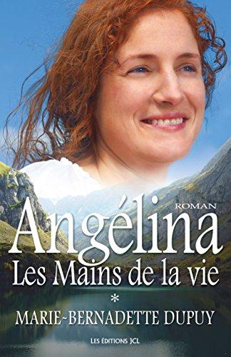 Les Mains de la vie: Saga Angélina, tome 1