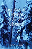 Dear Marshall, Language Is Our Only Wilderness