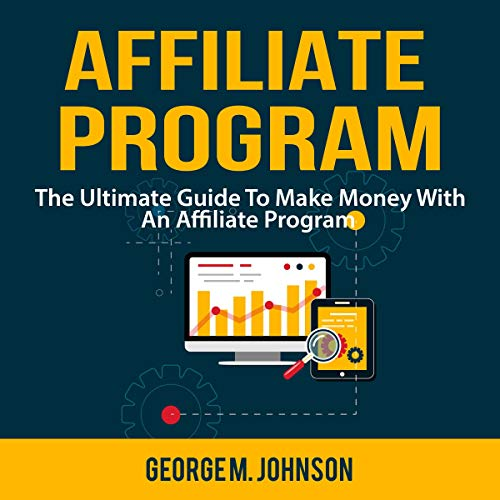 Affiliate Program: The Ultimate Guide to Make Money with an Affiliate Program                   By:                                                                                                                                 George M. Johnson                               Narrated by:                                                                                                                                 Nick Dolle                      Length: 28 mins     Not rated yet     Overall 0.0