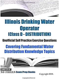 Illinois Drinking Water Operator (Class D - DISTRIBUTION) Unofficial Self Practice Exercise Questions: Covering Fundamental Water Distribution Knowledge Topics