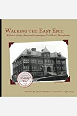 Walking the East End, Expanded Edition: A Historic African-American Community in West Chester, Pennsylvania (Walking Tours of West Chester, PA) (Volume 2) Paperback