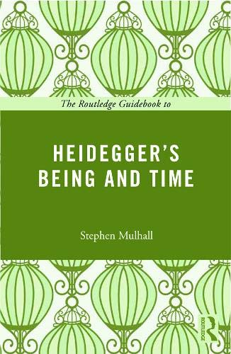 The Routledge Guidebook to Heidegger's Being and Time (The Routledge Guides to the Great Books)