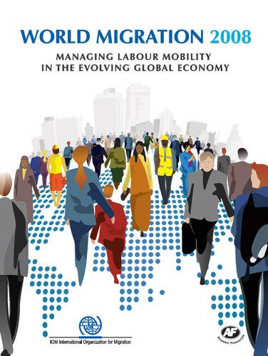 World Migration 2008: Managing Labour Mobility in the Evolving Global Economy (IOM World Migration Report)の詳細を見る