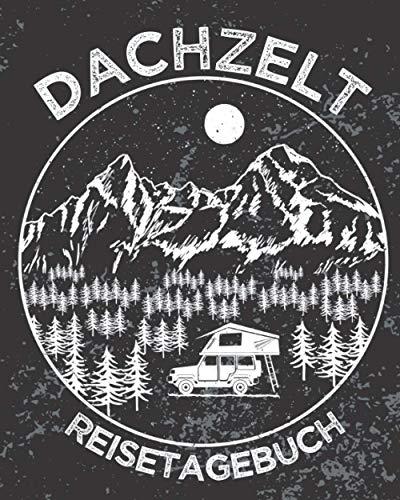DACHZELT REISETAGEBUCH: Zum Ausfüllen, Eintragen & Selberschreiben von Campingreisen mit dem Autodachzelt | Urlaub mit Dachzelt | 164 Seiten