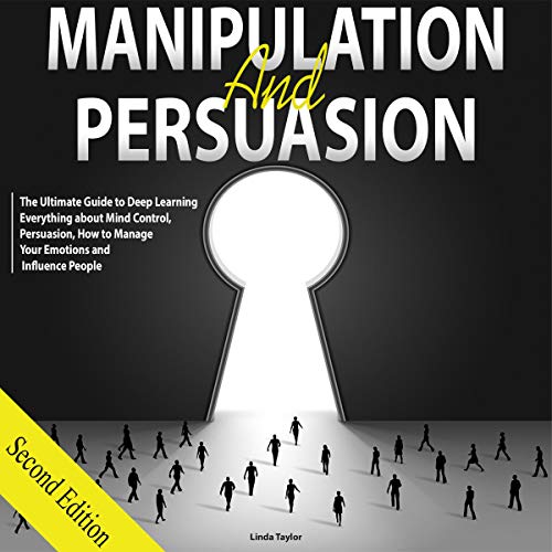 Manipulation and Persuasion: The Ultimate Guide to Deep Learning Everything About Mind Control, Persuasion, How to Manage Your Emotions and Influence People, Second Edition audiobook cover art