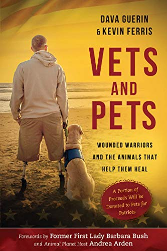 Vets and Pets: Wounded Warriors and the Animals That Help Them Heal by [Dava Guerin, Kevin Ferris, Barbara Bush, Andrea Arden]