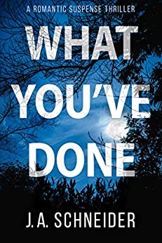WHAT YOU'VE DONE: A romantic suspense thriller by [J.A. Schneider]