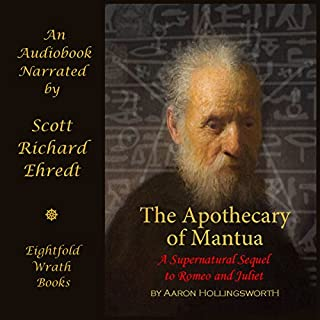 The Apothecary of Mantua: A Supernatural Sequel to Romeo and Juliet                   By:                                                                                                                                 Aaron Hollingsworth                               Narrated by:                                                                                                                                 Scott Richard Ehredt                      Length: 4 hrs and 1 min     4 ratings     Overall 4.3