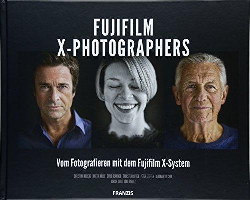FUJIFILM X-Photographers: Vom Fotografieren mit dem Fujifilm X-System