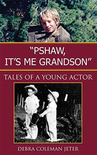 Book: ''Pshaw, It's Me Grandson'' - Tales of a Young Actor by Debra Coleman Jeter