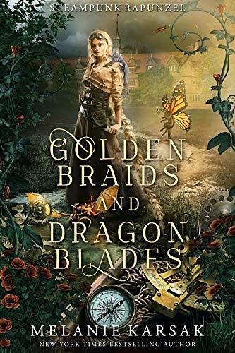 Golden Braids and Dragon Blades: Steampunk Rapunzel (Steampunk Fairy Tales Book 4) by [Melanie Karsak]