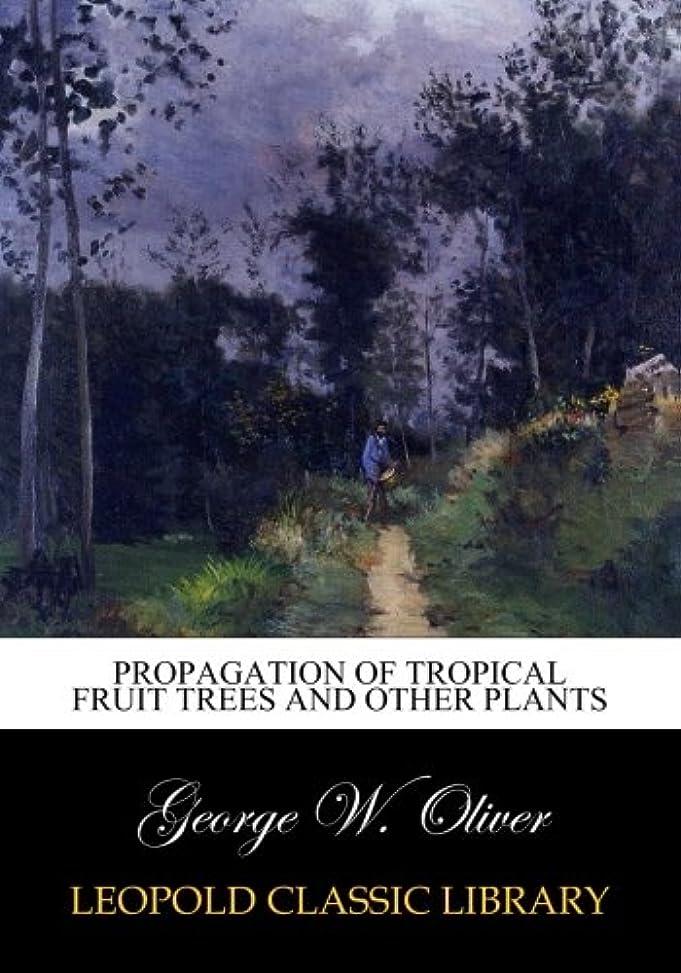 ひいきにする君主スロープPropagation of Tropical Fruit Trees and Other Plants