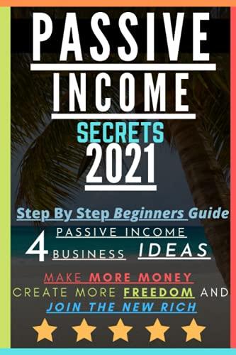 Passive Income Secrets: Passive Income Business Ideas: Make More Money, Create More Freedom and Join The New Rich