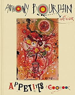 Appetites: A Cookbook by [Anthony Bourdain, Laurie Woolever]