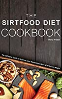 The Sirtfood Diet Cookbook: The Definitive Guide to Improve your Metabolism, Burn fat and Lose Weight