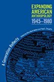 Expanding American Anthropology, 1945-1980: A Generation Reflects (English Edition)