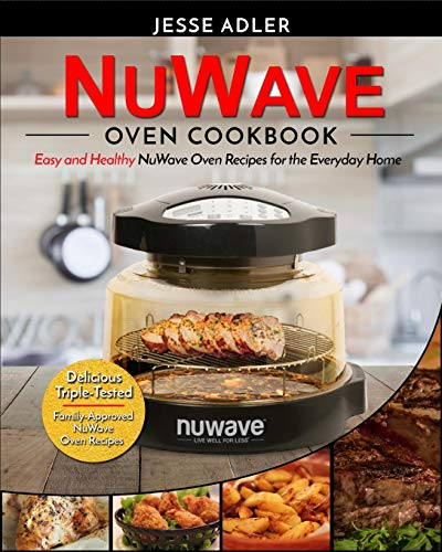 Nuwave Oven Cookbook: Easy & Healthy NuWave Oven Recipes for the Everyday Home - Delicious Triple-Tested, Family-Approved NuWave Oven Recipes