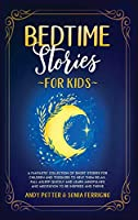 Bedtime Stories for Kids: A Fantastic Collection of Short Stories for Children and Toddlers to Help Them Relax, Fall Asleep Quickly and Learn Mindfulness and Meditation to Be Inspired and Thrive