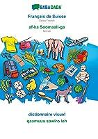BABADADA, Français de Suisse - af-ka Soomaali-ga, dictionnaire visuel - qaamuus sawiro leh: Swiss French - Somali, visual dictionary