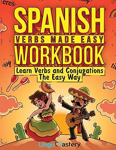 Spanish Verbs Made Easy Workbook: Learn Verbs and Conjugations The Easy Way