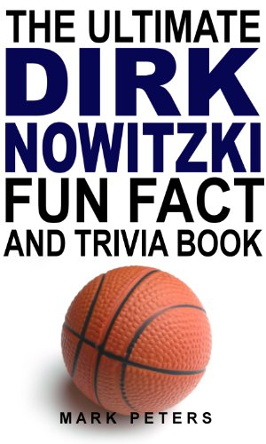 The Ultimate Dirk Nowitzki Fun Fact And Trivia Book (English Edition)