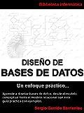 Diseño de Bases de Datos - Un enfoque práctico: Aprende a diseñar bases de...