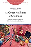 The Queer Aesthetics of Childhood: Asymmetries of Innocence and the Cultural Politics of Child Development (Rutgers in Childhood Studies) - Hannah Dyer