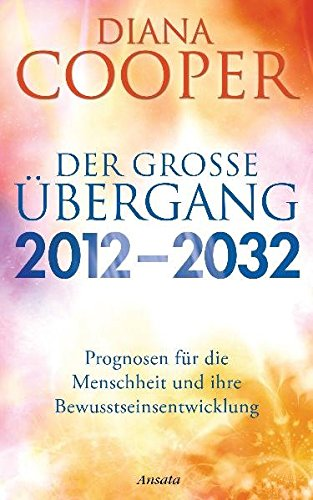 Der große Übergang 2012 - 2032: Prognosen für die Menschheit und ihre Bewusstseinsentwicklung