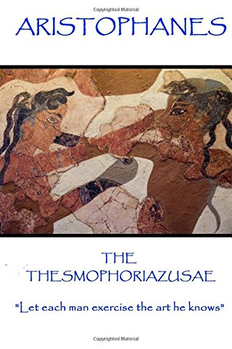 Aristophanes - The Thesmophoriazusae: