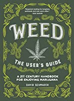 Weed: The User's Guide: A 21st Century Handbook for Enjoying Marijuana